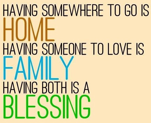 having somewhere to go is home, someone to love is family, both is a blessing