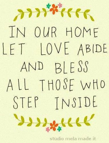 in our home let love abinde and bless all those who step inside